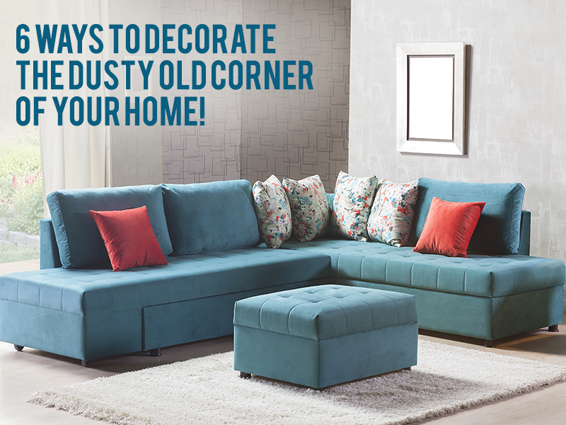 6 Ways To Decorate The Dusty Old Corner Of Your Home!