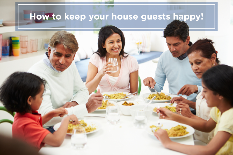 How to keep your house guests happy!
